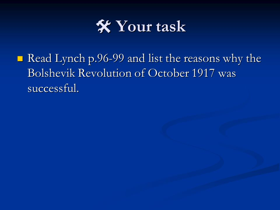  Your task Read Lynch p.96-99 and list the reasons why the Bolshevik Revolution of October 1917 was successful.