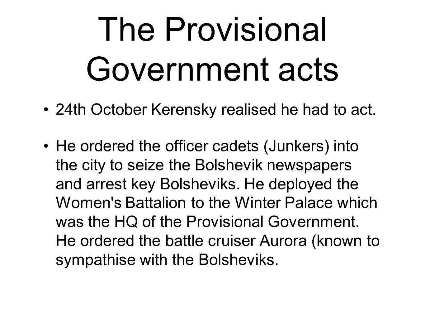 The Provisional Government acts 24th October Kerensky realised he had to act.