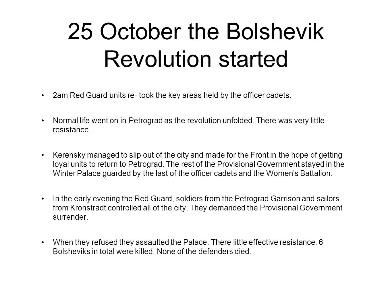 25 October the Bolshevik Revolution started 2am Red Guard units re- took the key areas held by the officer cadets.