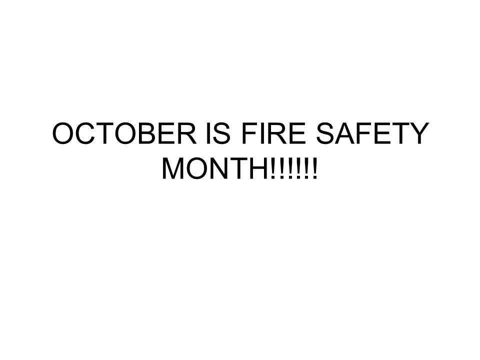 OCTOBER IS FIRE SAFETY MONTH!!!!!!