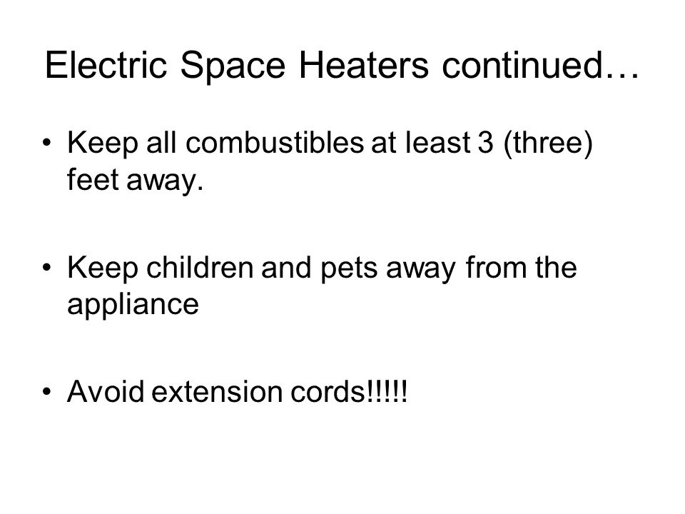 Electric Space Heaters continued… Keep all combustibles at least 3 (three) feet away.
