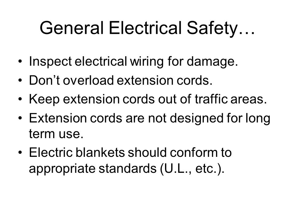 General Electrical Safety… Inspect electrical wiring for damage.