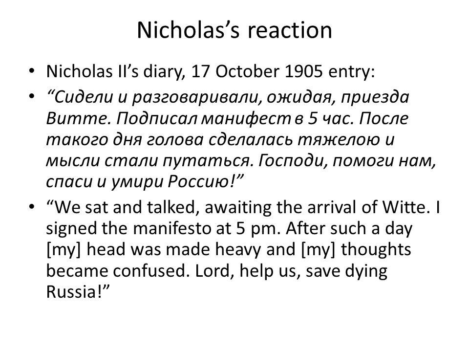 Nicholas's reaction Nicholas II's diary, 17 October 1905 entry: Сидели и разговаривали, ожидая, приезда Витте.