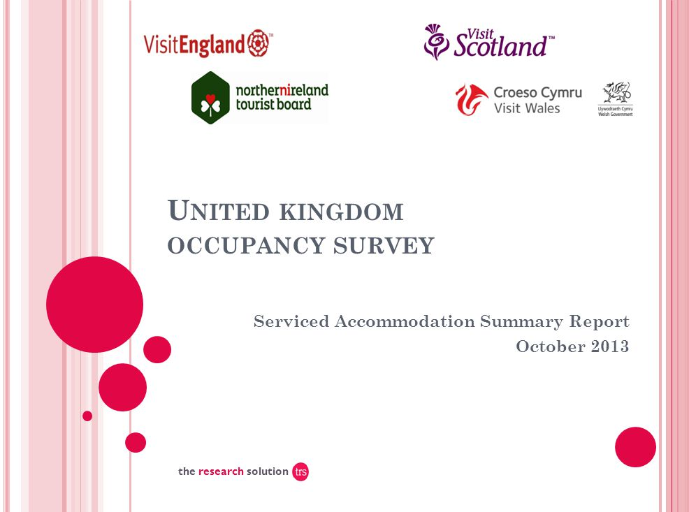 UK O CCUPANCY SURVEY  This study has been commissioned by the National Boards of England, Northern Ireland and Scotland and by Visit Wales (part of the Welsh Government) and supported by the Department for Culture, Media and Sport.
