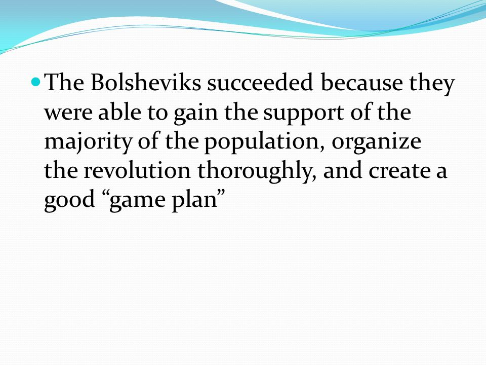 The Bolsheviks succeeded because they were able to gain the support of the majority of the population, organize the revolution thoroughly, and create a good game plan