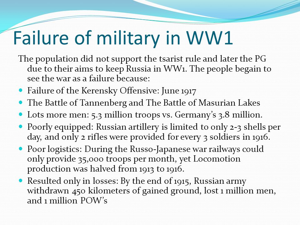 Failure of military in WW1 The population did not support the tsarist rule and later the PG due to their aims to keep Russia in WW1. The people begain