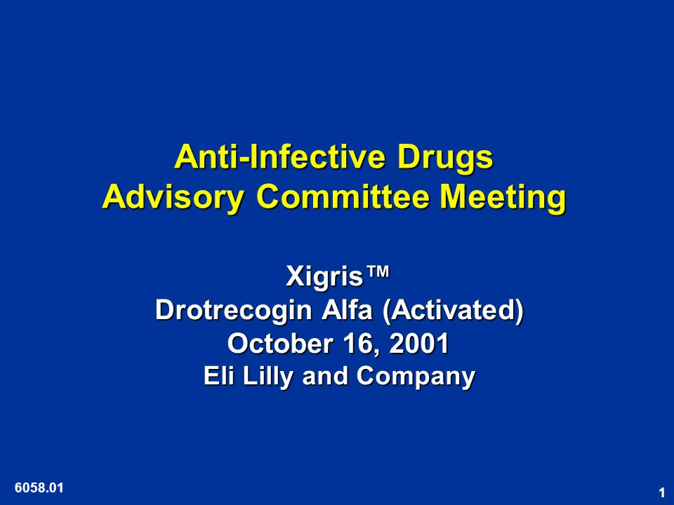 1 Anti-Infective Drugs Advisory Committee Meeting Xigris™ Drotrecogin Alfa (Activated) October 16, 2001 Eli Lilly and Company
