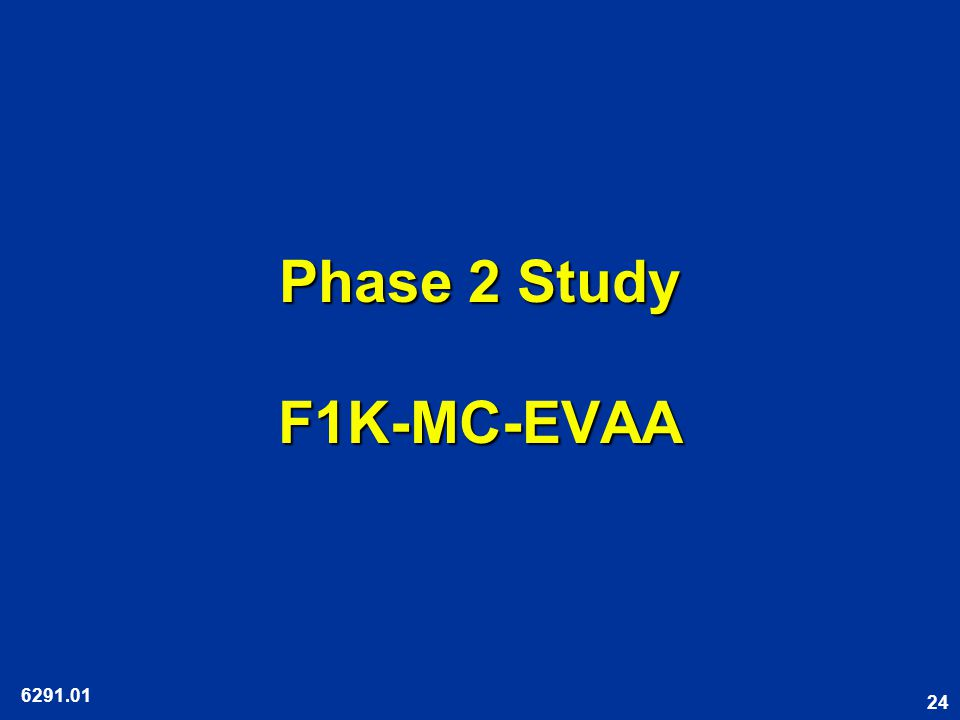 24 Phase 2 Study F1K-MC-EVAA 6291.01