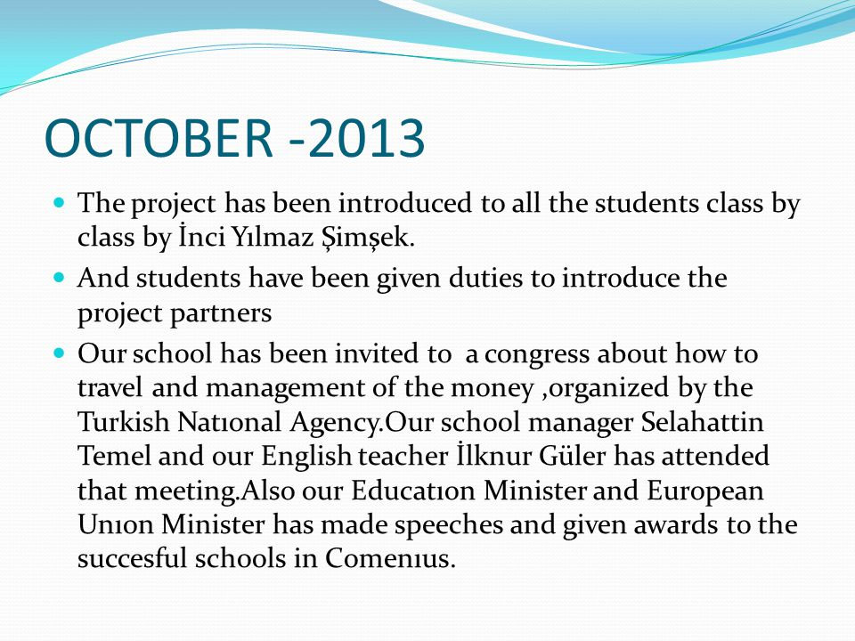 OCTOBER -2013 The project has been introduced to all the students class by class by İnci Yılmaz Şimşek.