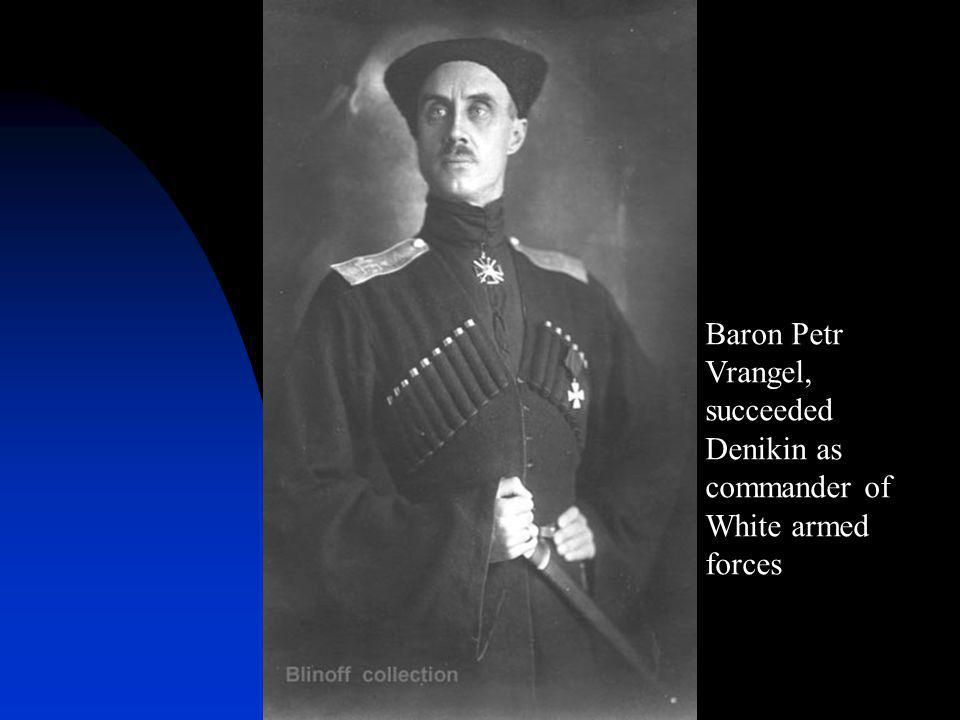 Baron Petr Vrangel, succeeded Denikin as commander of White armed forces