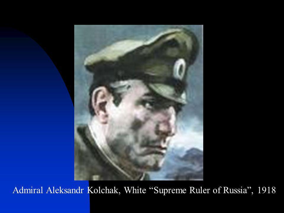 "Admiral Aleksandr Kolchak, White ""Supreme Ruler of Russia"", 1918"