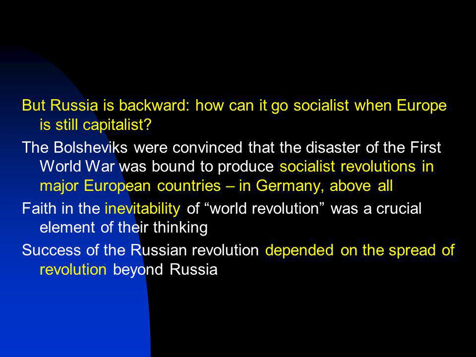 But Russia is backward: how can it go socialist when Europe is still capitalist.
