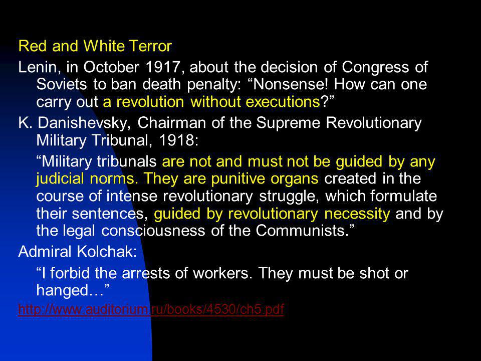 Red and White Terror Lenin, in October 1917, about the decision of Congress of Soviets to ban death penalty: Nonsense.