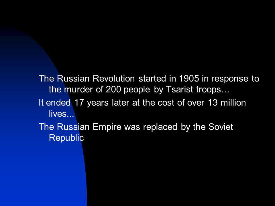 The Russian Revolution started in 1905 in response to the murder of 200 people by Tsarist troops… It ended 17 years later at the cost of over 13 million lives...