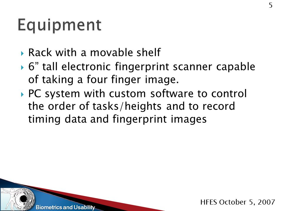 "Biometrics and Usability 5 HFES October 5, 2007 Biometrics and Usability 5 HFES October 5, 2007  Rack with a movable shelf  6"" tall electronic finge"