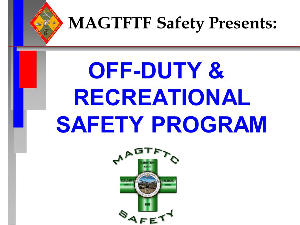 MAGTFTF Safety Presents: OFF-DUTY & RECREATIONAL SAFETY PROGRAM