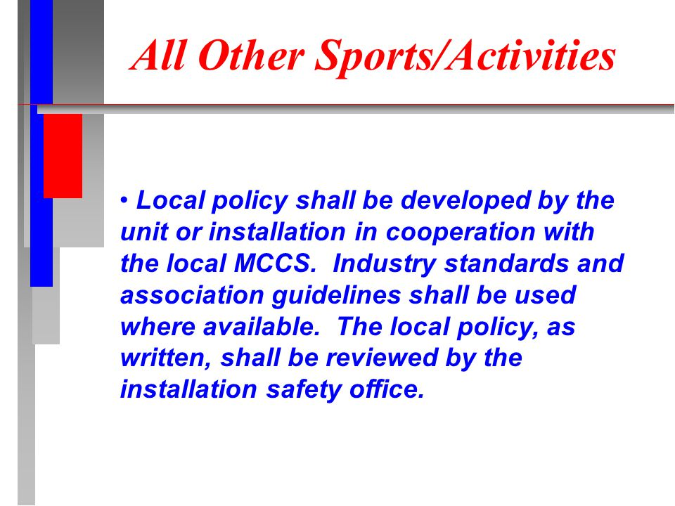 All Other Sports/Activities Local policy shall be developed by the unit or installation in cooperation with the local MCCS.
