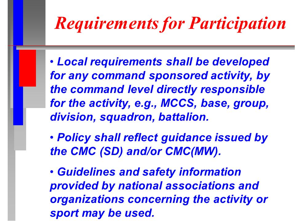 Requirements for Participation Local requirements shall be developed for any command sponsored activity, by the command level directly responsible for the activity, e.g., MCCS, base, group, division, squadron, battalion.
