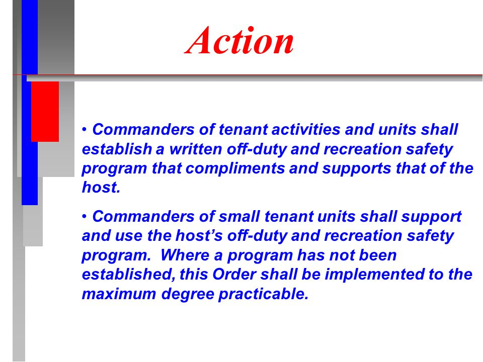 Action Commanders of tenant activities and units shall establish a written off-duty and recreation safety program that compliments and supports that of the host.