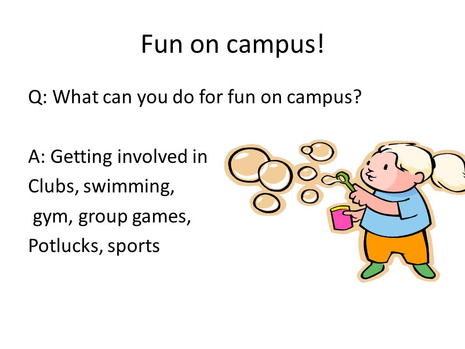 Fun on campus. Q: What can you do for fun on campus.