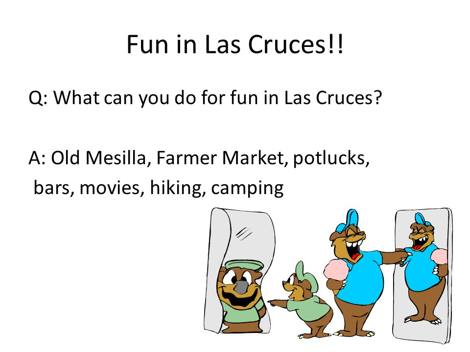 Fun in Las Cruces!. Q: What can you do for fun in Las Cruces.
