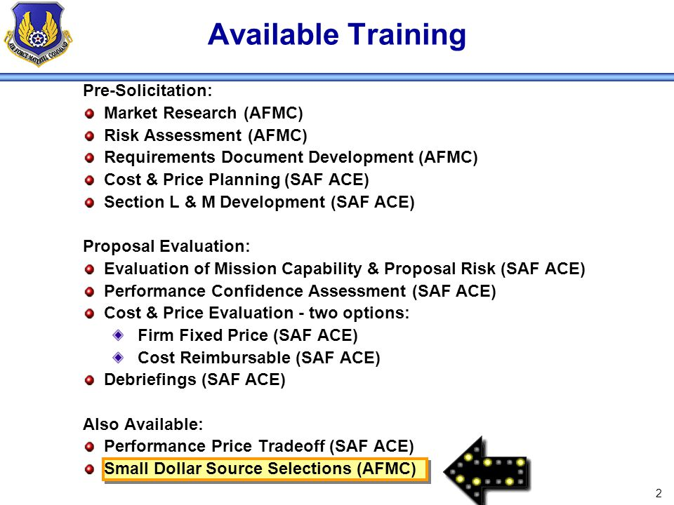 3 Training Objective Provide introduction to source selection methods for lower dollar acquisitions of varying complexity Also applicable to higher dollar, non-complex acquisitions This training session assumes source selection is not using Simplified Acquisition procedures and is ≤$10M