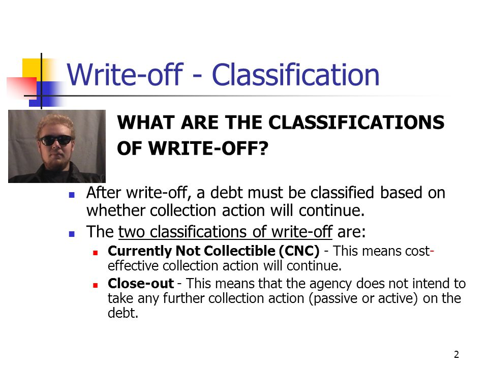 3 Write-off  Generally, write-off is mandatory for debts delinquent for more than 2 years (OMB Circular A-129).