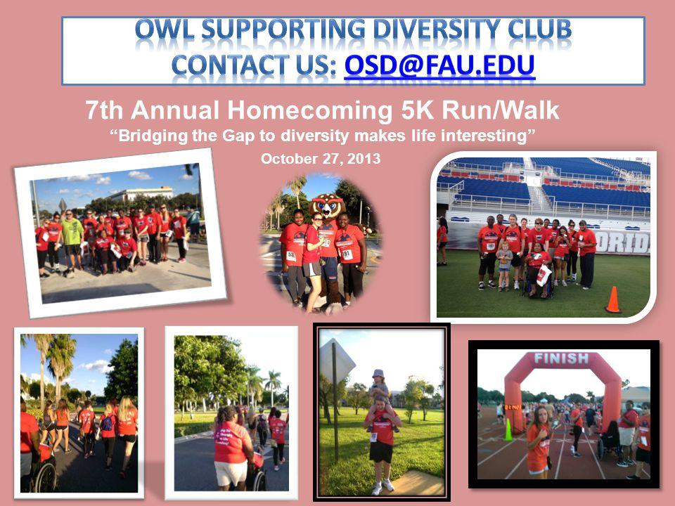 October 27, 2013 7th Annual Homecoming 5K Run/Walk Bridging the Gap to diversity makes life interesting