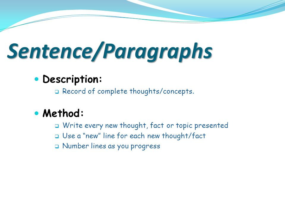 "Sentence/Paragraphs Description:  Record of complete thoughts/concepts. Method:  Write every new thought, fact or topic presented  Use a ""new"" line"