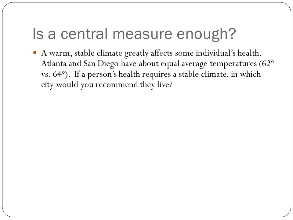 Is a central measure enough.A warm, stable climate greatly affects some individual's health.