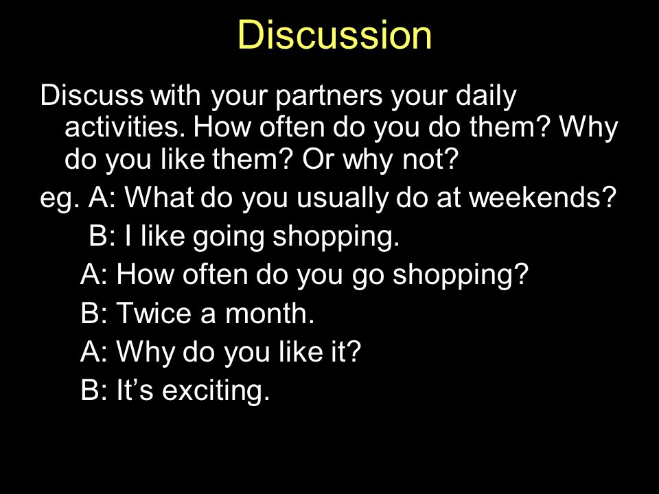 Discussion Discuss with your partners your daily activities.