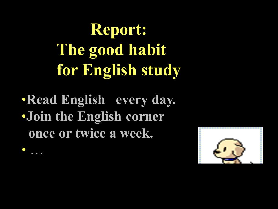 Report: The good habit for English study Read English every day.