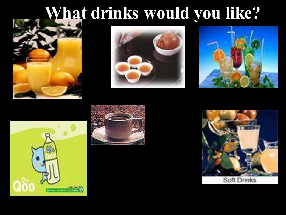 What drinks would you like