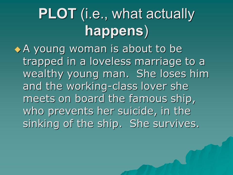 PLOT (i.e., what actually happens)  A young woman is about to be trapped in a loveless marriage to a wealthy young man.