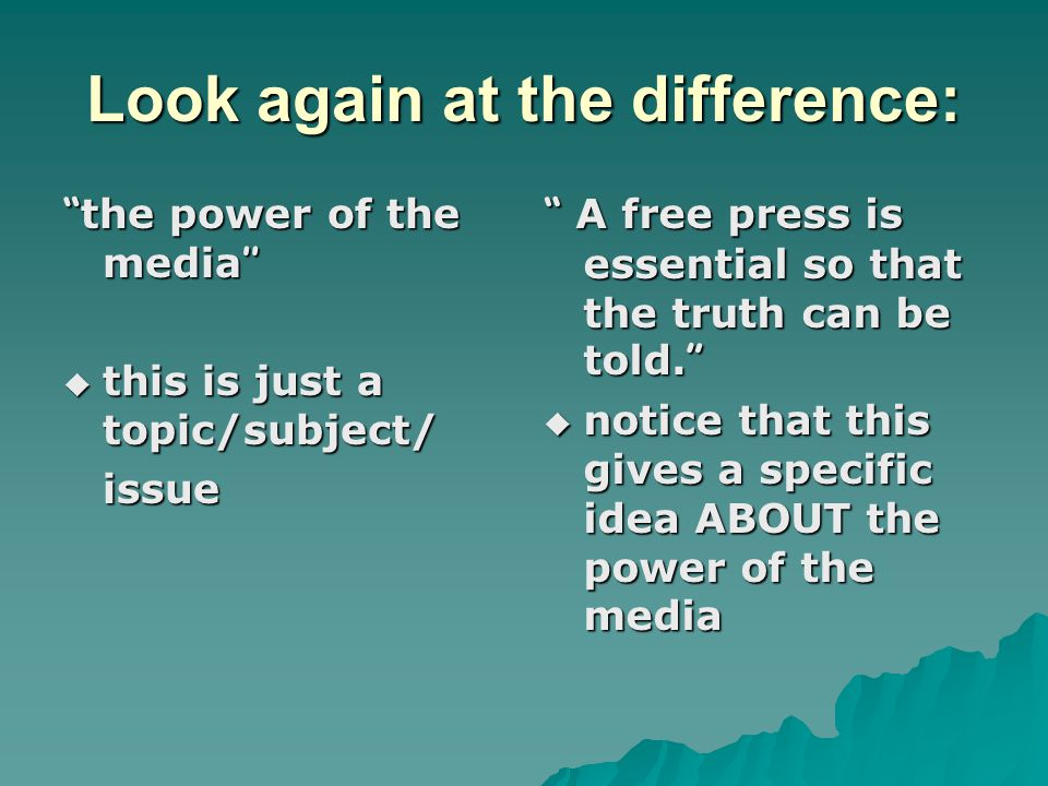 Look again at the difference: the power of the media ''  this is just a topic/subject/ issue A free press is essential so that the truth can be told.
