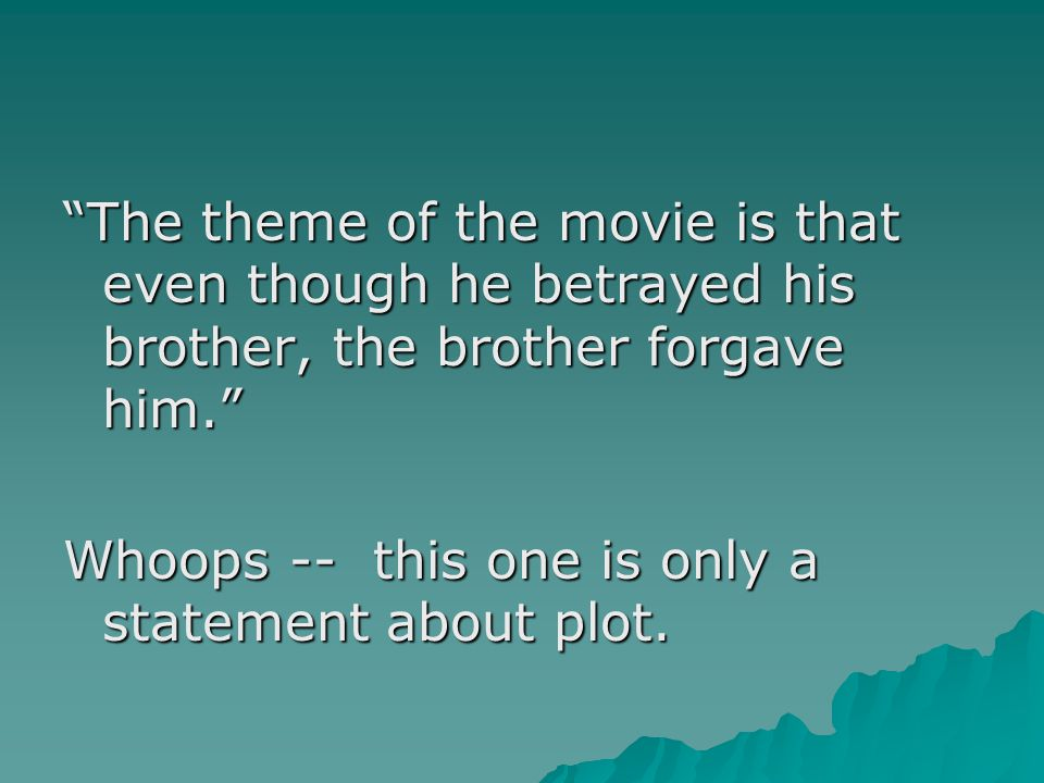 The theme of the movie is that even though he betrayed his brother, the brother forgave him. Whoops -- this one is only a statement about plot.