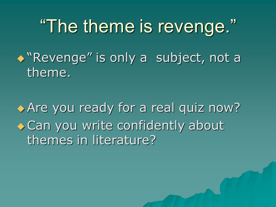 The theme is revenge.  Revenge is only a subject, not a theme.