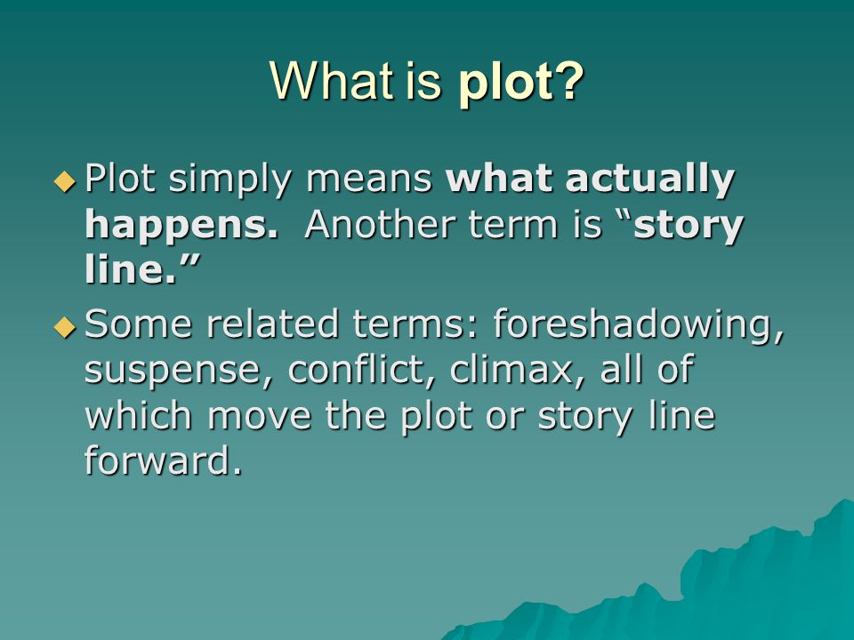 What is plot.  Plot simply means what actually happens.