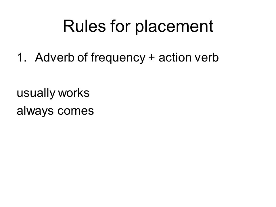 Rules for placement 2. to be verb + adverb of frequency is always are never