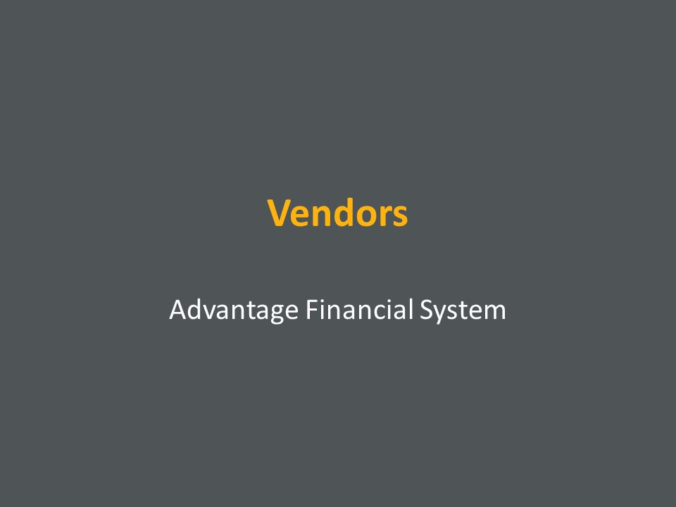Vendors Each person or entity that ASU pays must be setup as a vendor Each vendor in Advantage is assigned a unique vendor number A business with multiple locations will use the same vendor number with a unique address indicator