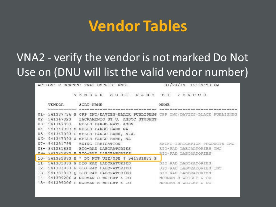 Vendor Tables VNA2 - verify the vendor is not marked Do Not Use on (DNU will list the valid vendor number)