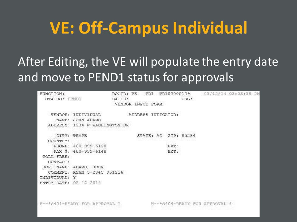 VE: Off-Campus Individual After Editing, the VE will populate the entry date and move to PEND1 status for approvals