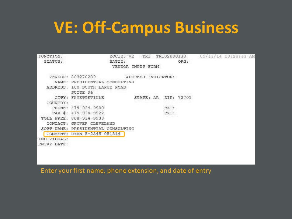 VE: Off-Campus Business Enter your first name, phone extension, and date of entry