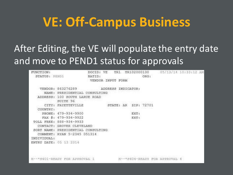 VE: Off-Campus Business After Editing, the VE will populate the entry date and move to PEND1 status for approvals