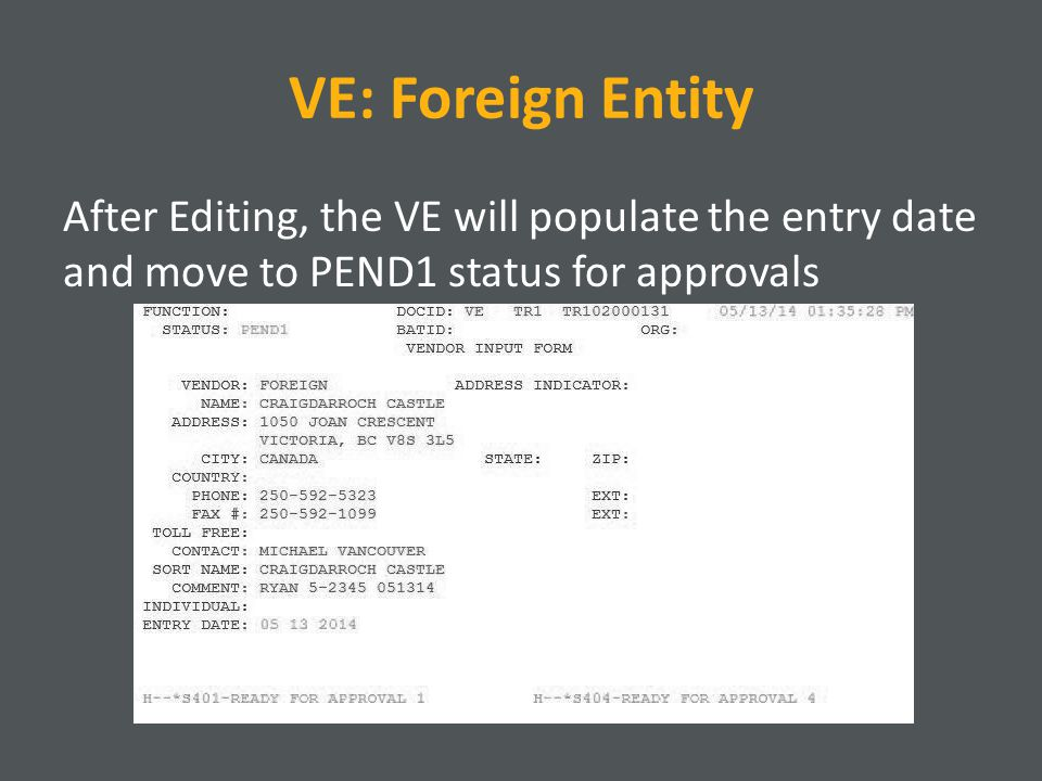 VE: Foreign Entity After Editing, the VE will populate the entry date and move to PEND1 status for approvals