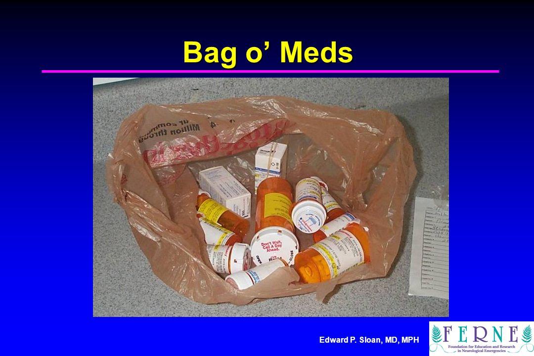 Edward P. Sloan, MD, MPH Bag o' Meds