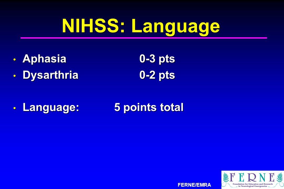FERNE/EMRA NIHSS: Language Aphasia0-3 pts Aphasia0-3 pts Dysarthria0-2 pts Dysarthria0-2 pts Language: 5 points total Language: 5 points total