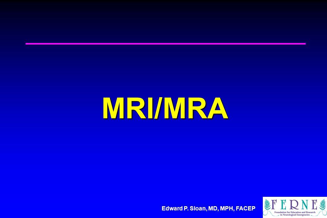 Edward P. Sloan, MD, MPH, FACEP MRI/MRA