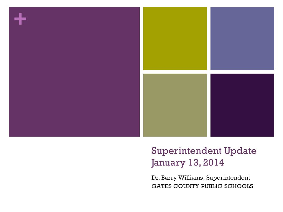 + Superintendent Update January 13, 2014 Dr. Barry Williams, Superintendent GATES COUNTY PUBLIC SCHOOLS