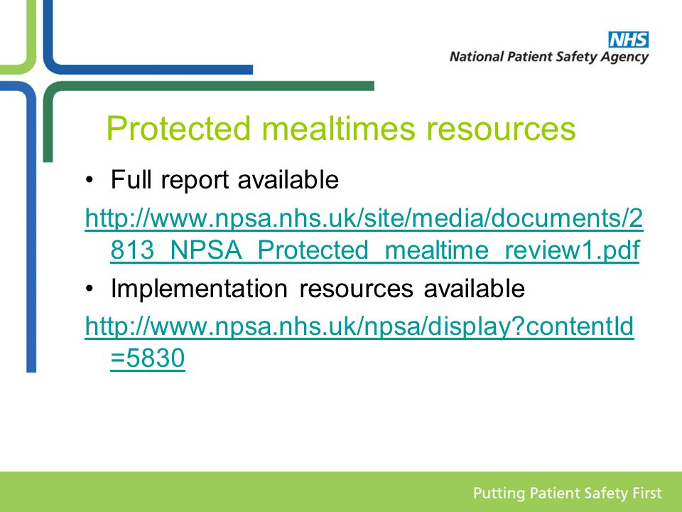Protected mealtimes resources Full report available http://www.npsa.nhs.uk/site/media/documents/2 813_NPSA_Protected_mealtime_review1.pdf Implementati
